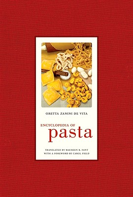 Encyclopedia of Pasta By De Vita, Oretta Zanini/ Fant, Maureen B. (TRN)/ Field, Carol (FRW)