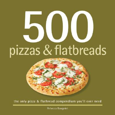 500 Pizzas & Flatbreads By Baugniet, Rebecca